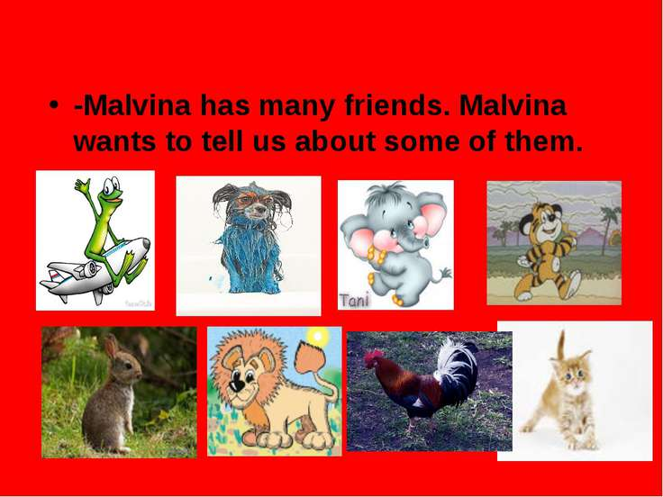 -Malvina has many friends. Malvina wants to tell us about some of them.