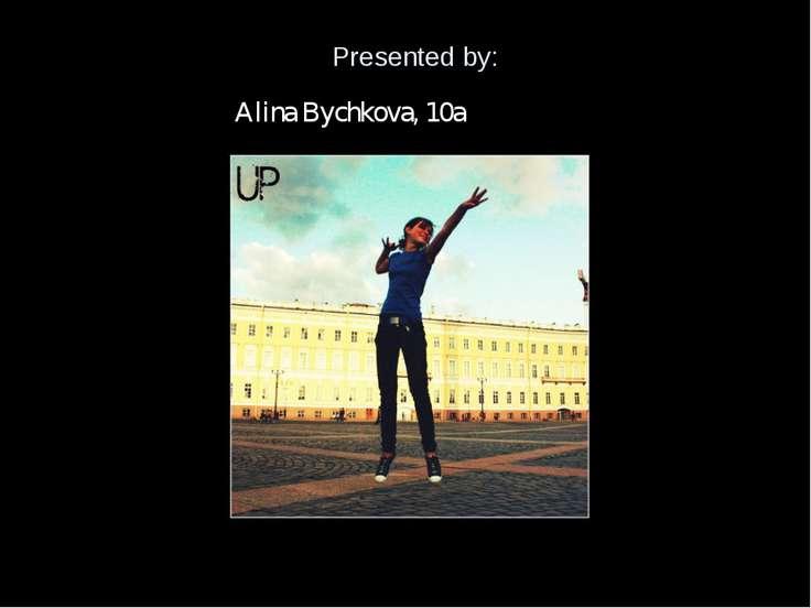 Presented by: Alina Bychkova, 10a