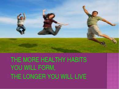 THE MORE HEALTHY HABITS YOU WILL FORM, THE LONGER YOU WILL LIVE
