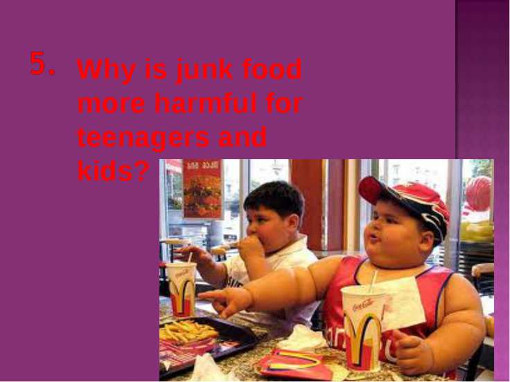Why is junk food more harmful for teenagers and kids?