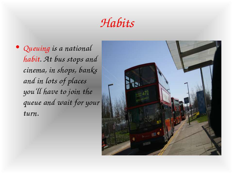Habits Queuing is a national habit. At bus stops and cinema, in shops, banks ...