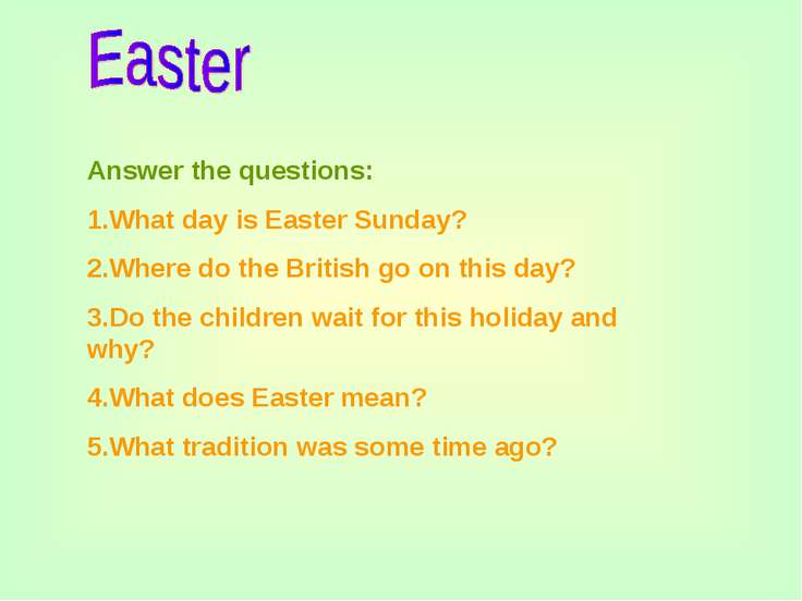 Answer the questions: 1.What day is Easter Sunday? 2.Where do the British go ...