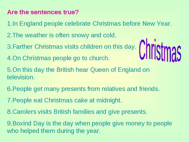 Are the sentences true? 1.In England people celebrate Christmas before New Ye...