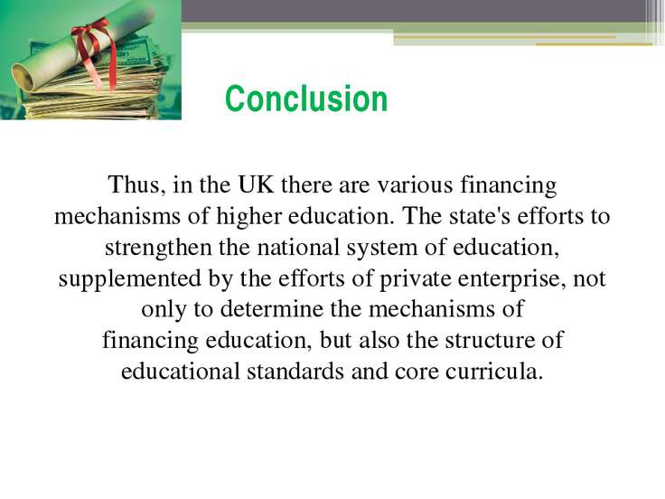 Conclusion Thus, in the UK there are various financing mechanisms of higher e...