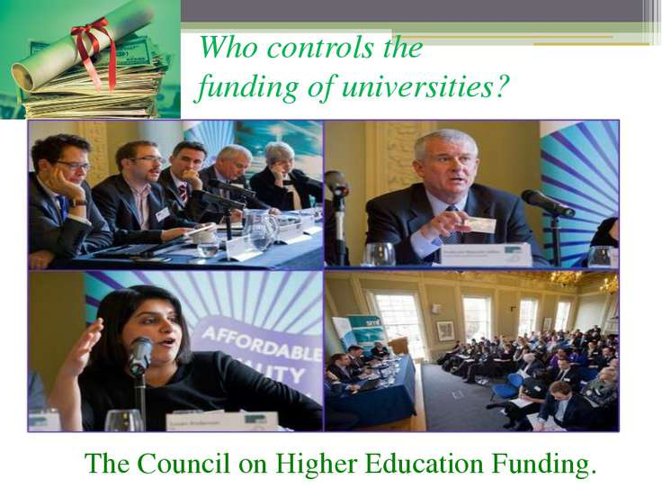 Who controls the  funding of universities? Тhe Council on Higher Education Fu...