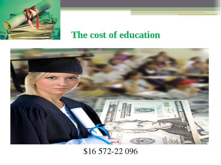 The cost of education $16 572-22 096 The average year of education in British...