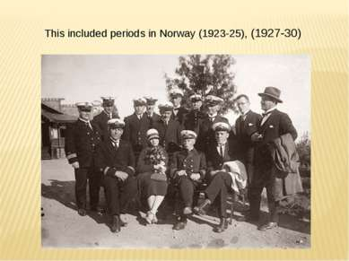 This included periods in Norway (1923-25), (1927-30)