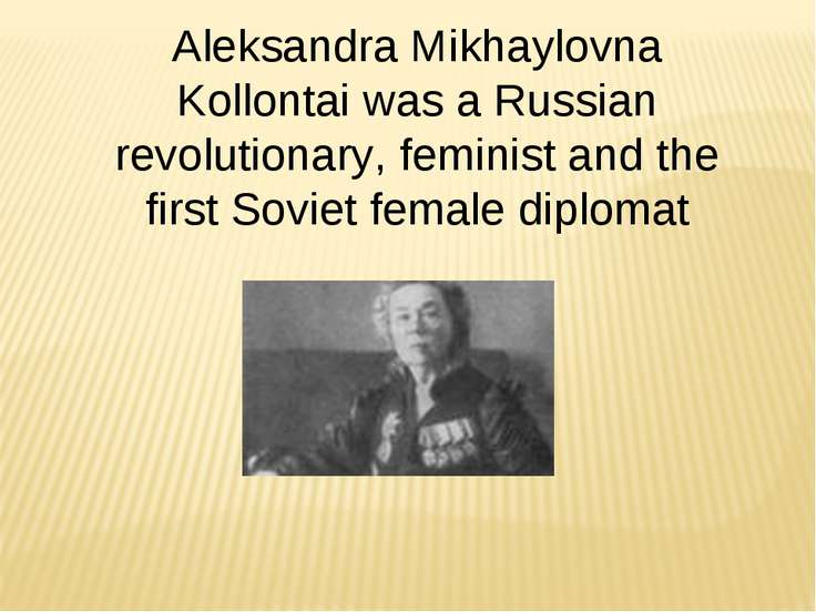 Aleksandra Mikhaylovna Kollontai was a Russian revolutionary, feminist and th...