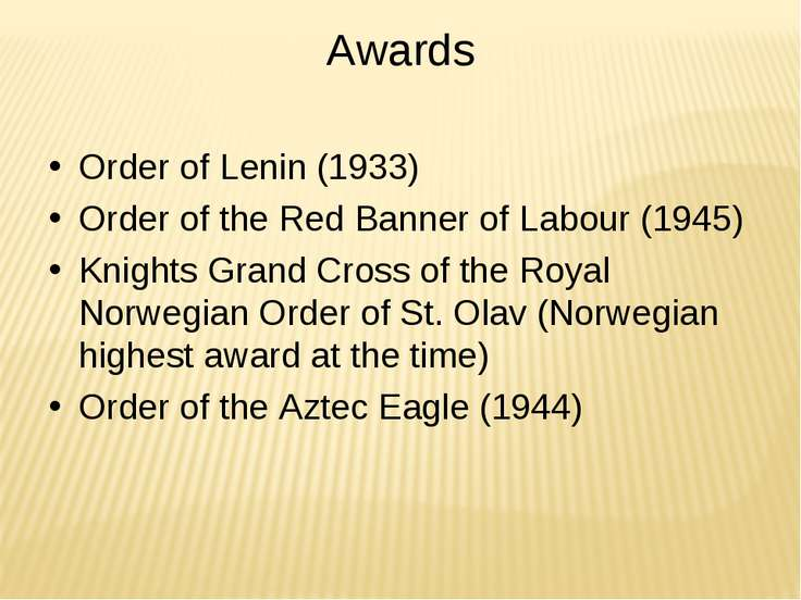 Awards Order of Lenin (1933) Order of the Red Banner of Labour (1945) Knights...