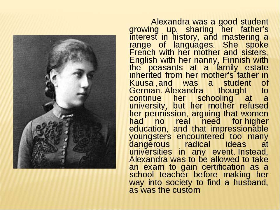 Alexandra was a good student growing up, sharing her father's interest in his...