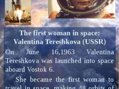 The first woman in space: Valentina Tereshkova (USSR) On June 16,1963 Valenti...
