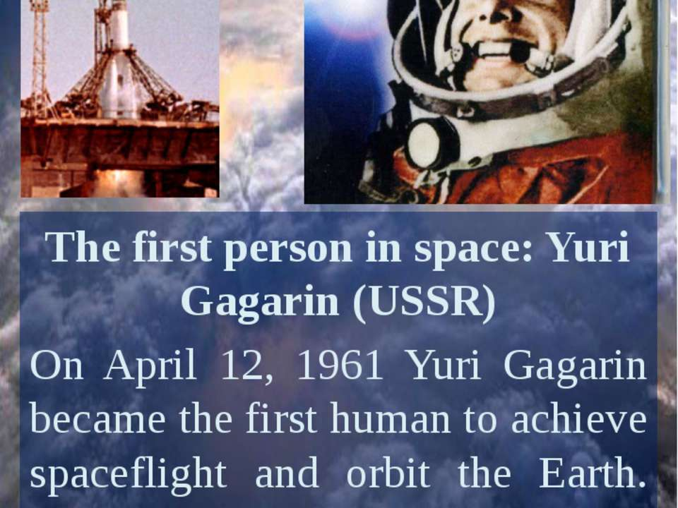 The first person in space: Yuri Gagarin (USSR) On April 12, 1961 Yuri Gagarin...