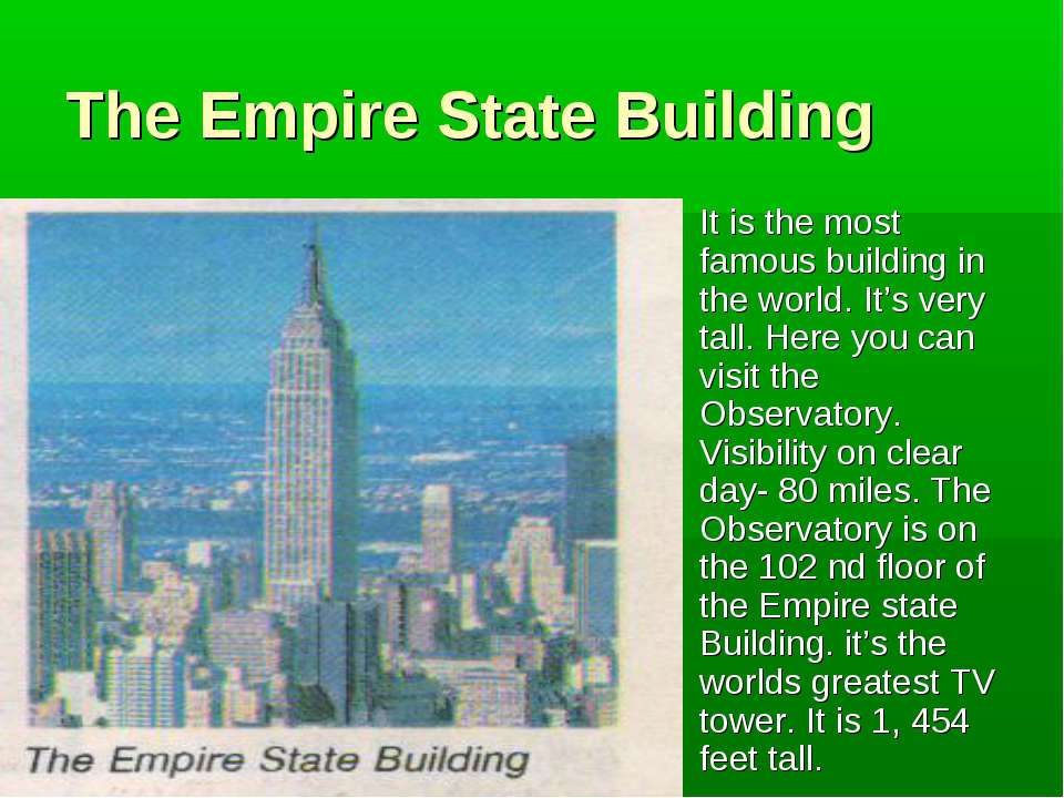 The Empire State Building It is the most famous building in the world. It's v...