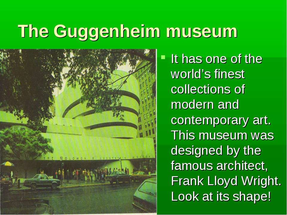 The Guggenheim museum It has one of the world's finest collections of modern ...