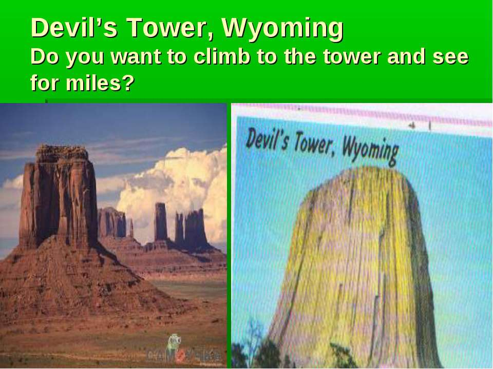 Devil's Tower, Wyoming Do you want to climb to the tower and see for miles?
