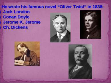 "2. He wrote his famous novel ""Oliver Twist"" in 1838: Jack London Conan Doyle ..."