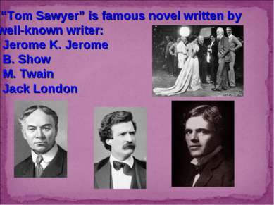 "4. ""Tom Sawyer"" is famous novel written by a well-known writer: Jerome K. Jer..."