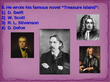 "5. He wrote his famous novel ""Treasure Island"": D. Swift W. Scott R. L. Stive..."
