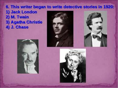 6. This writer began to write detective stories in 1920: 1) Jack London 2) M....