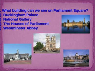 6. What building can we see on Parliament Square? Buckingham Palace National ...