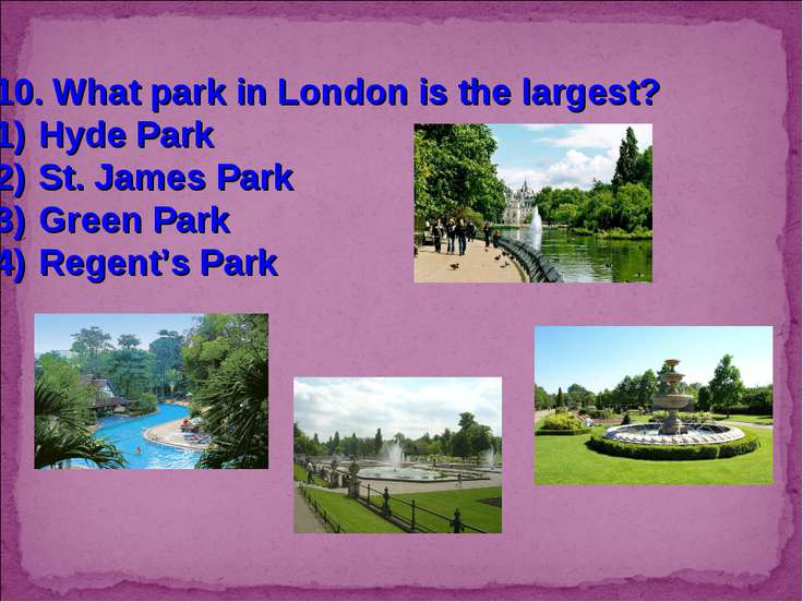10. What park in London is the largest? Hyde Park St. James Park Green Park R...