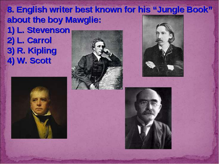 "8. English writer best known for his ""Jungle Book"" about the boy Mawglie: 1) ..."