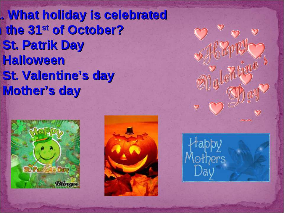 11. What holiday is celebrated on the 31st of October? St. Patrik Day Hallowe...
