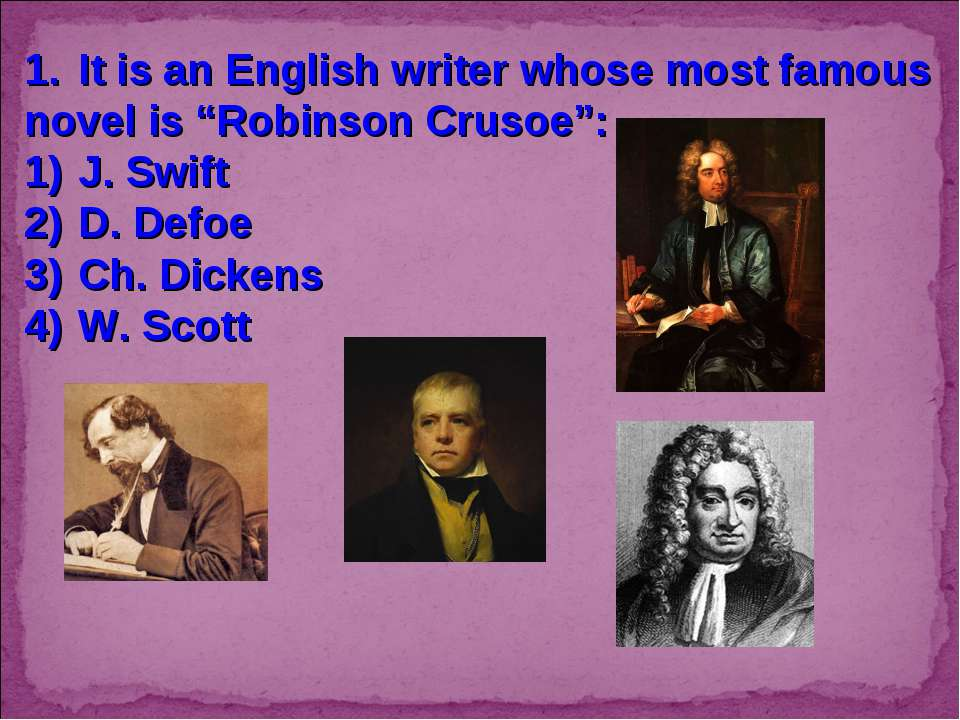 "It is an English writer whose most famous novel is ""Robinson Crusoe"": J. Swif..."