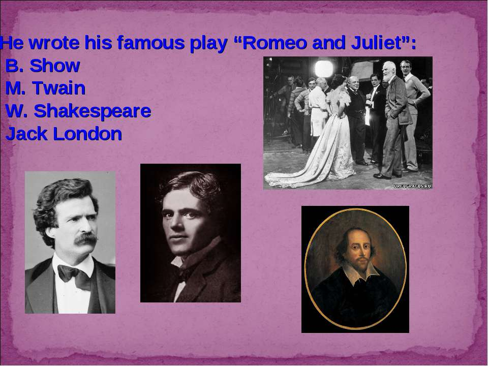 "3. He wrote his famous play ""Romeo and Juliet"": B. Show M. Twain W. Shakespea..."