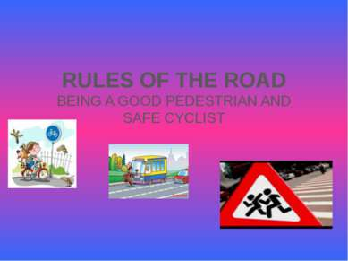 RULES OF THE ROAD BEING A GOOD PEDESTRIAN AND SAFE CYCLIST