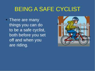 BEING A SAFE CYCLIST There are many things you can do to be a safe cyclist, b...