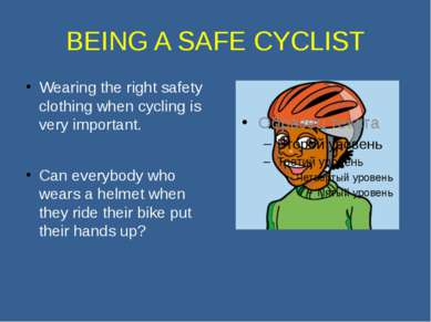 BEING A SAFE CYCLIST Wearing the right safety clothing when cycling is very i...