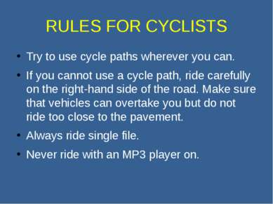 RULES FOR CYCLISTS Try to use cycle paths wherever you can. If you cannot use...