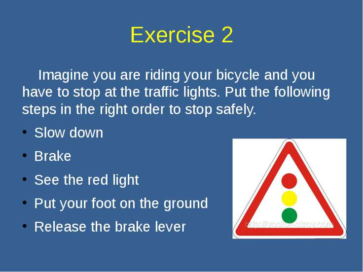 Exercise 2 Imagine you are riding your bicycle and you have to stop at the tr...