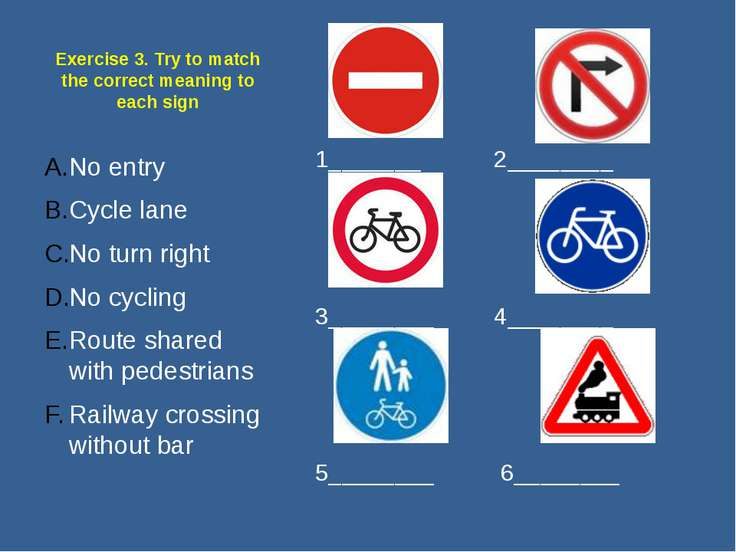 Exercise 3. Try to match the correct meaning to each sign No entry Cycle lane...