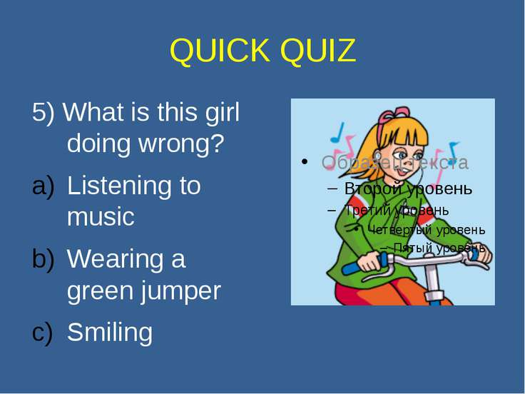 QUICK QUIZ 5) What is this girl doing wrong? Listening to music Wearing a gre...
