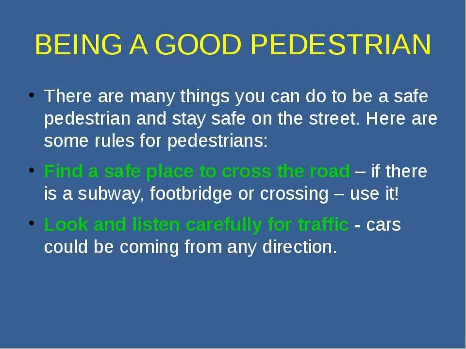 BEING A GOOD PEDESTRIAN There are many things you can do to be a safe pedestr...