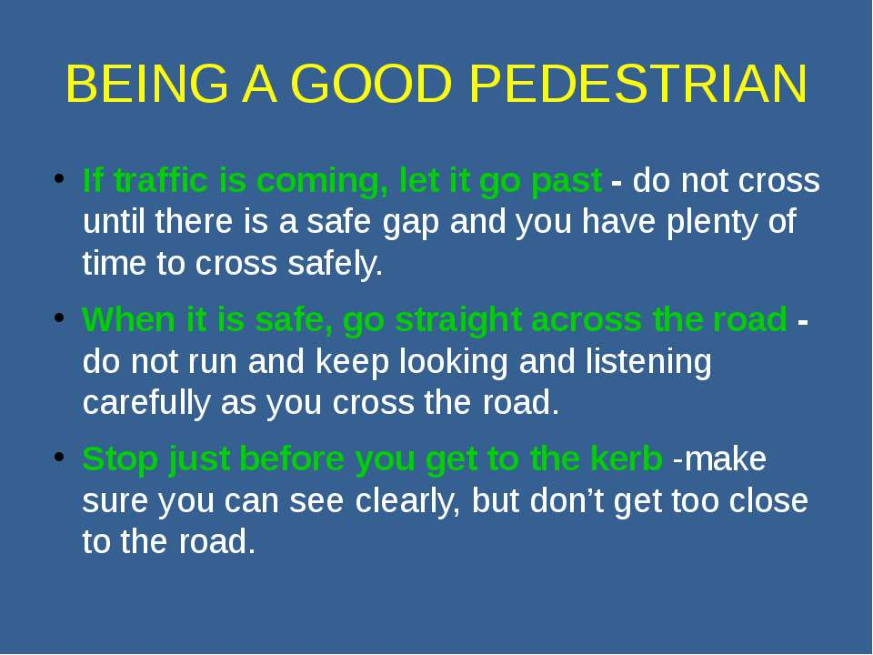 BEING A GOOD PEDESTRIAN If traffic is coming, let it go past - do not cross u...