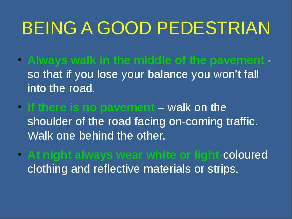 BEING A GOOD PEDESTRIAN Always walk in the middle of the pavement - so that i...
