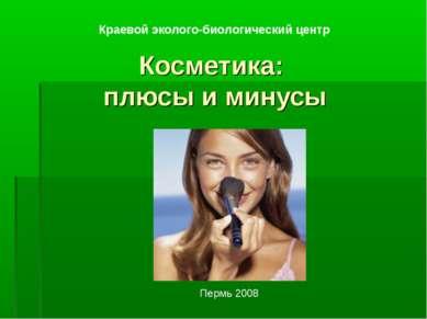 Косметика: плюсы и минусы Краевой эколого-биологический центр Пермь 2008