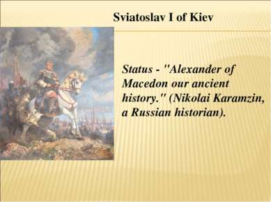 "Sviatoslav I of Kiev Status - ""Alexander of Macedon our ancient history."" (Ni..."