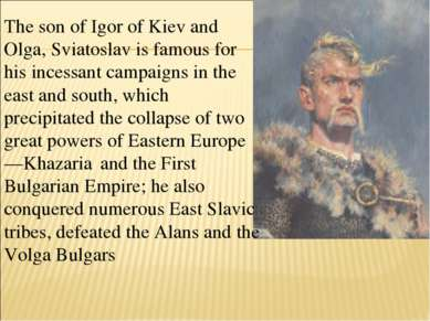 The son of Igor of Kiev and Olga, Sviatoslav is famous for his incessant camp...