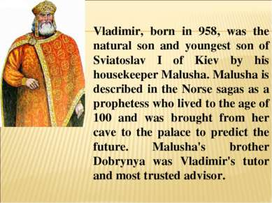 Vladimir, born in 958, was the natural son and youngest son of Sviatoslav I o...