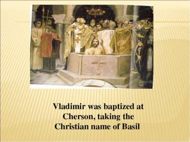 Vladimir was baptized at Cherson, taking the Christian name of Basil