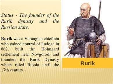 Rurik Status - The founder of the Rurik dynasty and the Russian state. Rurik ...