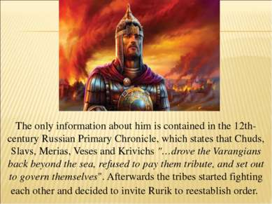 The only information about him is contained in the 12th-century Russian Prima...
