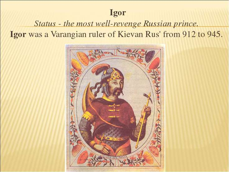 Igor Status - the most well-revenge Russian prince. Igor was a Varangian rule...