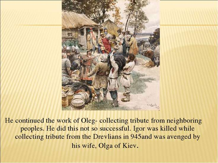 He continued the work of Oleg- collecting tribute from neighboring peoples. H...
