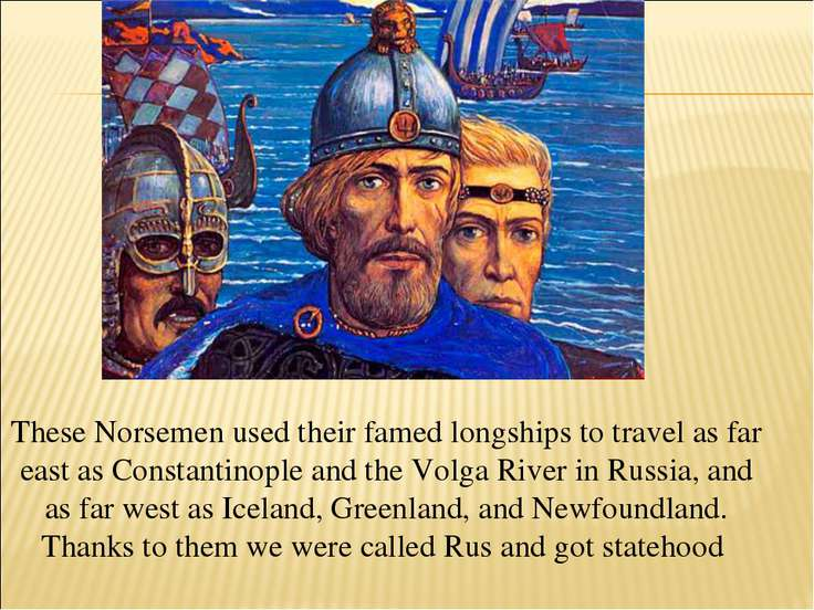 These Norsemen used their famed longships to travel as far east as Constantin...
