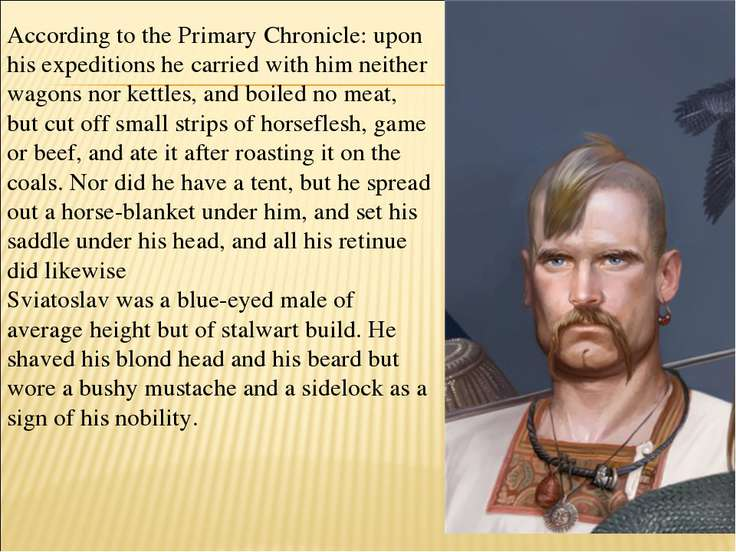 According to the Primary Chronicle: upon his expeditions he carried with him ...